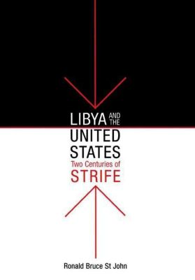 University of Pennsylvania Press: Libya and the United States, Two Centuries of Strife, Ronald Bruce St John
