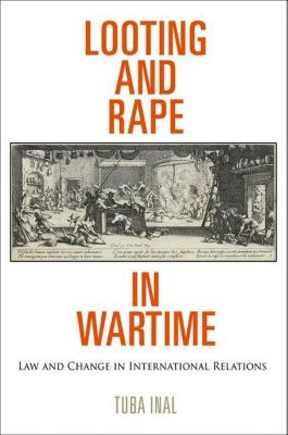 University of Pennsylvania Press: Looting and Rape in Wartime, Tuba Inal