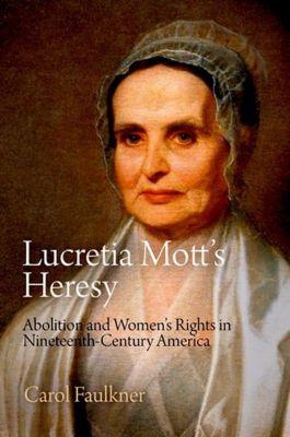 University of Pennsylvania Press: Lucretia Mott's Heresy, Carol Faulkner
