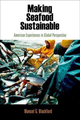 University of Pennsylvania Press: Making Seafood Sustainable, Mansel G. Blackford