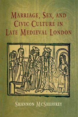 University of Pennsylvania Press: Marriage, Sex, and Civic Culture in Late Medieval London, Shannon McSheffrey