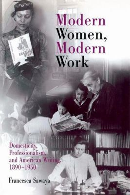 University of Pennsylvania Press: Modern Women, Modern Work, Francesca Sawaya