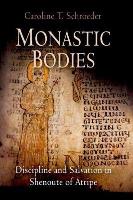 University of Pennsylvania Press: Monastic Bodies, Caroline T. Schroeder