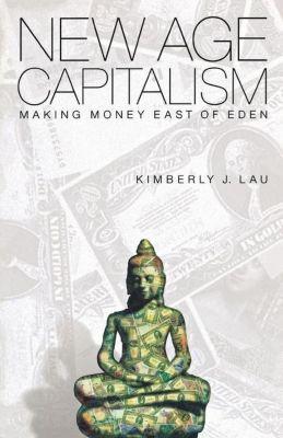 University of Pennsylvania Press: New Age Capitalism, Kimberly J. Lau