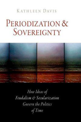 University of Pennsylvania Press: Periodization and Sovereignty, Kathleen Davis