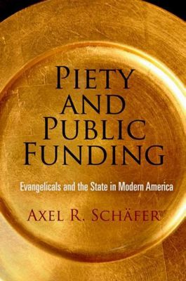 University of Pennsylvania Press: Piety and Public Funding, Axel R. Schafer