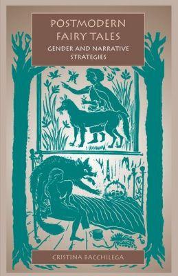 University of Pennsylvania Press: Postmodern Fairy Tales, Cristina Bacchilega