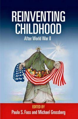 University of Pennsylvania Press: Reinventing Childhood After World War II