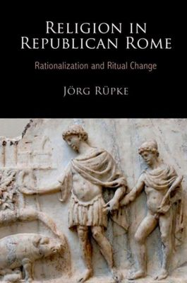 University of Pennsylvania Press: Religion in Republican Rome, Jorg Rupke