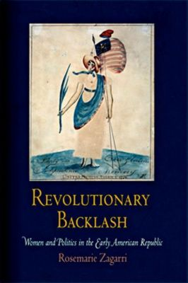 University of Pennsylvania Press: Revolutionary Backlash, Rosemarie Zagarri