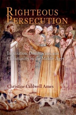 University of Pennsylvania Press: Righteous Persecution, Christine Caldwell Ames