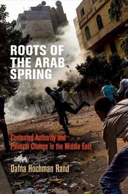 University of Pennsylvania Press: Roots of the Arab Spring, Dafna Hochman Rand