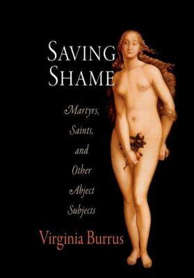 University of Pennsylvania Press: Saving Shame, Virginia Burrus