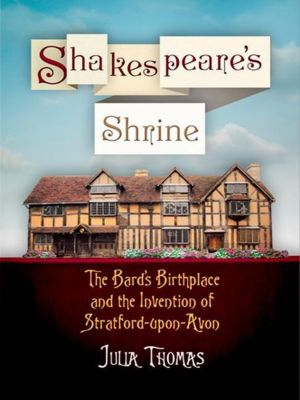 University of Pennsylvania Press: Shakespeare's Shrine, Julia Thomas