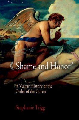 University of Pennsylvania Press: Shame and Honor, Stephanie Trigg