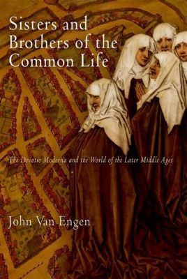 University of Pennsylvania Press: Sisters and Brothers of the Common Life, John van Engen