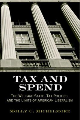 University of Pennsylvania Press: Tax and Spend, Molly C. Michelmore
