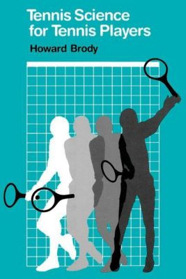 University of Pennsylvania Press: Tennis Science for Tennis Players, Howard Brody