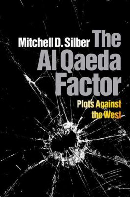 University of Pennsylvania Press: The Al Qaeda Factor, Mitchell D. Silber