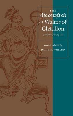 University of Pennsylvania Press: The Alexandreis of Walter of Chatilon