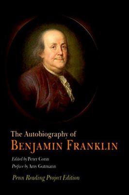 University of Pennsylvania Press: The Autobiography of Benjamin Franklin, Benjamin Franklin