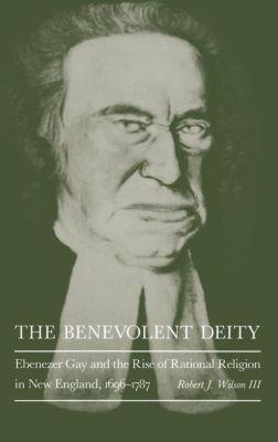 University of Pennsylvania Press: The Benevolent Deity, Robert J. Wilson III