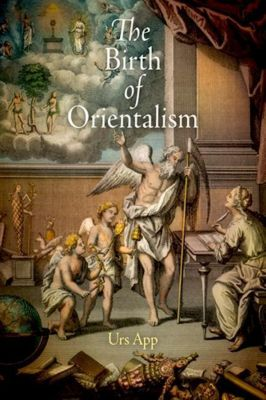 University of Pennsylvania Press: The Birth of Orientalism, Urs App