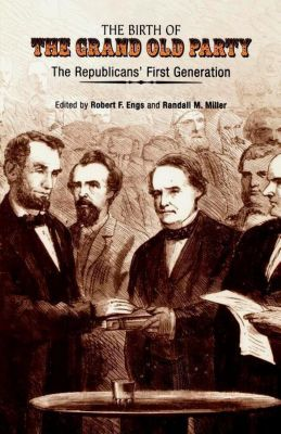 University of Pennsylvania Press: The Birth of the Grand Old Party