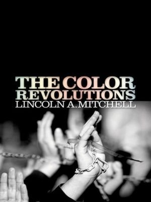 University of Pennsylvania Press: The Color Revolutions, Lincoln A. Mitchell