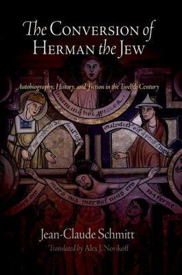 University of Pennsylvania Press: The Conversion of Herman the Jew, Jean-Claude Schmitt