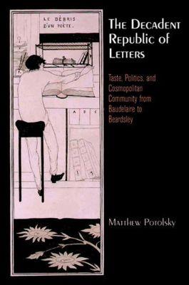 University of Pennsylvania Press: The Decadent Republic of Letters, Matthew Potolsky
