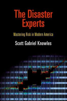 University of Pennsylvania Press: The Disaster Experts, Scott Gabriel Knowles