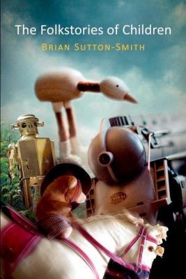 University of Pennsylvania Press: The Folkstories of Children, Brian Sutton-Smith