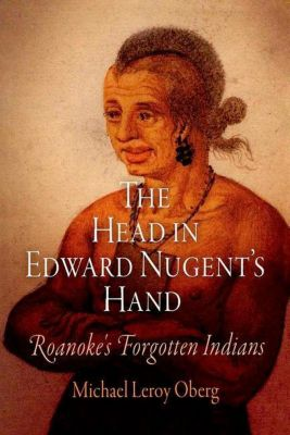 University of Pennsylvania Press: The Head in Edward Nugent's Hand, Michael Leroy Oberg