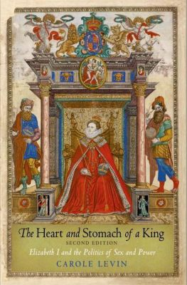 University of Pennsylvania Press: The Heart and Stomach of a King, Carole Levin
