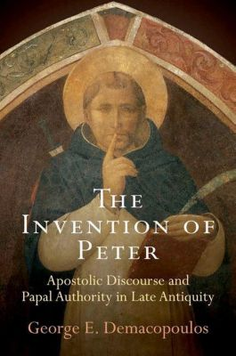 University of Pennsylvania Press: The Invention of Peter, George E. Demacopoulos