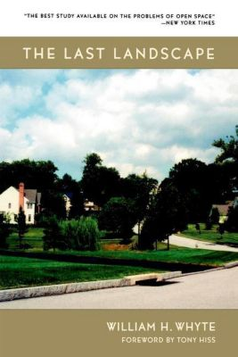 University of Pennsylvania Press: The Last Landscape, William H. Whyte