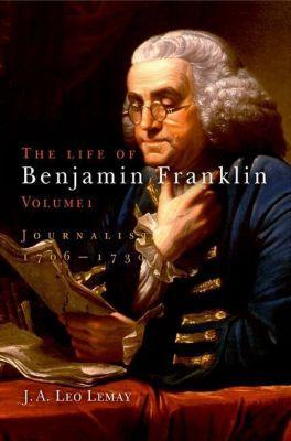 University of Pennsylvania Press: The Life of Benjamin Franklin, Volume 1, J. A. Leo Lemay