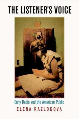 University of Pennsylvania Press: The Listener's Voice, Elena Razlogova