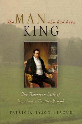 University of Pennsylvania Press: The Man Who Had Been King, Patricia Tyson Stroud