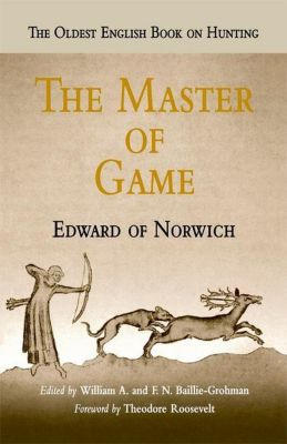 University of Pennsylvania Press: The Master of Game, Edward of Norwich