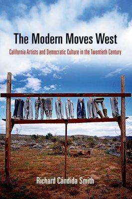 University of Pennsylvania Press: The Modern Moves West, Richard Candida Smith