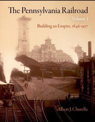 University of Pennsylvania Press: The Pennsylvania Railroad, Volume 1, Albert J. Churella
