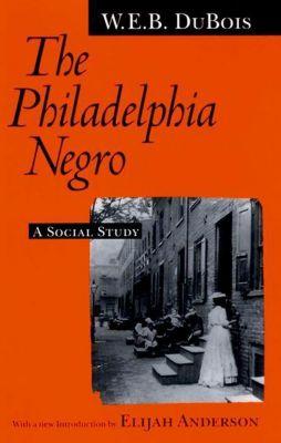 University of Pennsylvania Press: The Philadelphia Negro, W. E. B. Du Bois