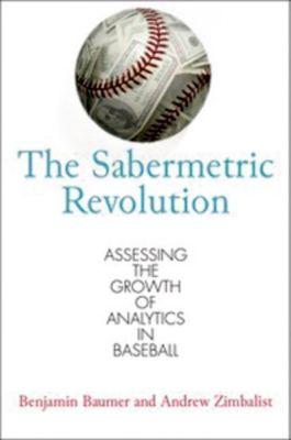 University of Pennsylvania Press: The Sabermetric Revolution, Andrew Zimbalist, Benjamin Baumer