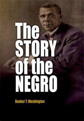 University of Pennsylvania Press: The Story of the Negro, Booker T. Washington