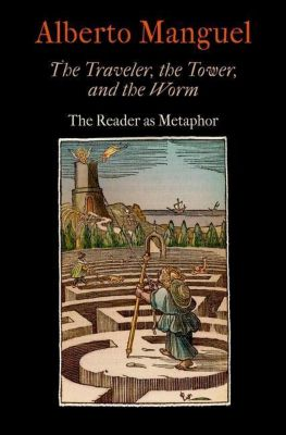 University of Pennsylvania Press: The Traveler, the Tower, and the Worm, Alberto Manguel