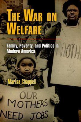 University of Pennsylvania Press: The War on Welfare, Marisa Chappell