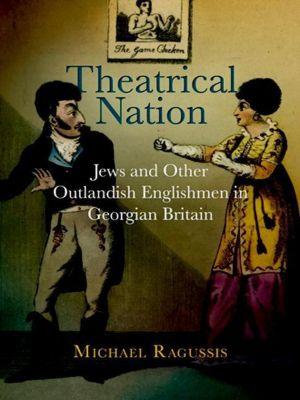 University of Pennsylvania Press: Theatrical Nation, Michael Ragussis