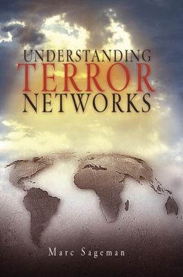 University of Pennsylvania Press: Understanding Terror Networks, Marc Sageman